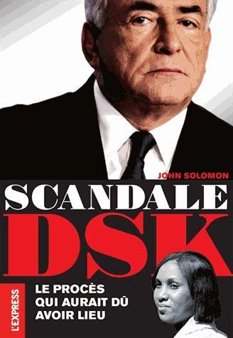 Scandale Dsk - Le Procès Qui Aurait Dû Avoir Lieu - John Solomon