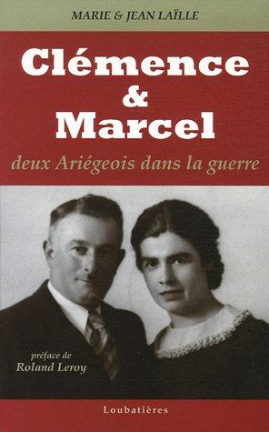 Clémence Et Marcel - Deux Ariégeois Dans La Guerre  - Marie Laïlle
