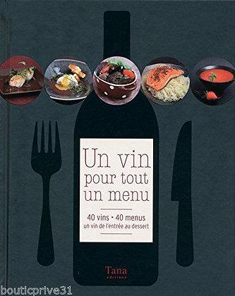 Un Vin Pour Tout Un Menu - 40 Vins, 40 Menus, Un Vin De L'entrée Au Dessert