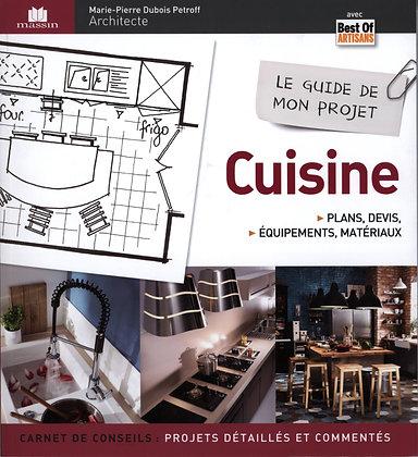 Le Guide De Mon Projet Cuisine - Plans, Devis, Équipements & Matériaux