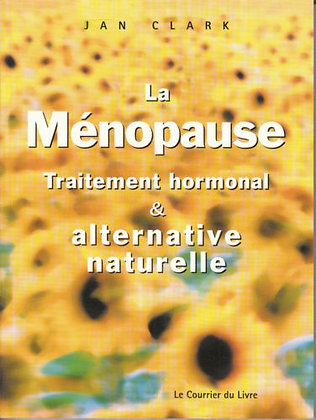 La Ménopause - Traitement Hormonal Et Alternative Naturelle