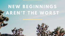 new beginnings aren't the worst