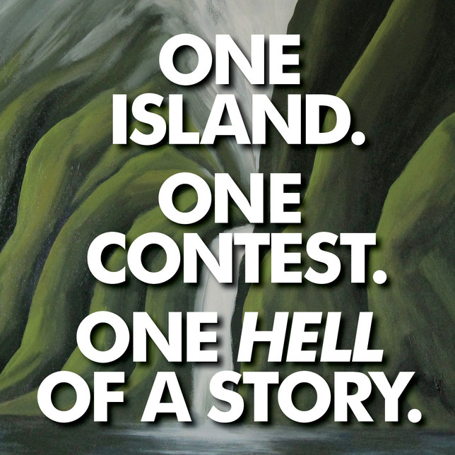 One Island. One Contest. One hell of a story.