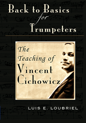 Back to Basics for Trumpeters: The Teaching of Vincent Cichowicz