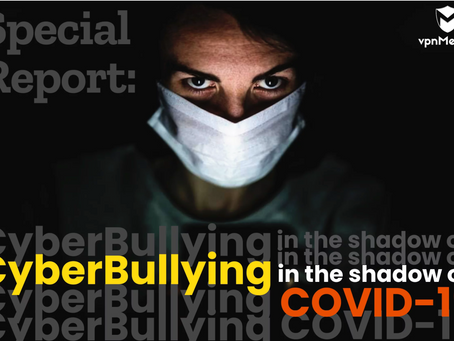 2020 Special Report: Cyberbullying in the Age of COVID-19