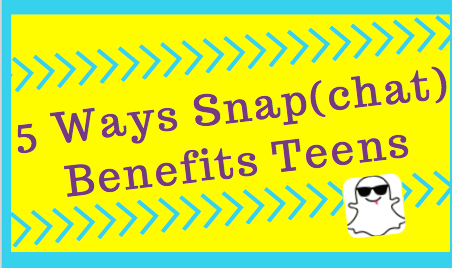 5 Ways Snap(chat) Benefits Teens