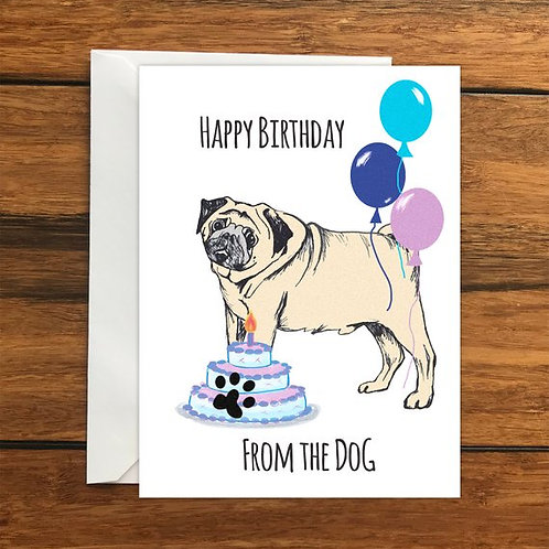 Happy Birthday From the Dog! Pug greeting card A6