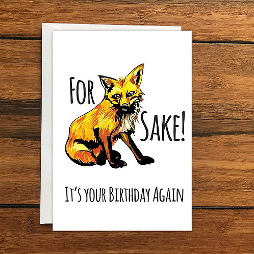 For fox sake Its your birthday again greeting card A6