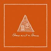 HOME AIN'T A HOME ART LRG.jpg