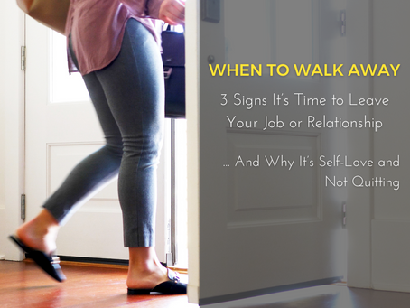 When to Walk Away: 3 Signs It's Time to Leave Your Job or Relationship