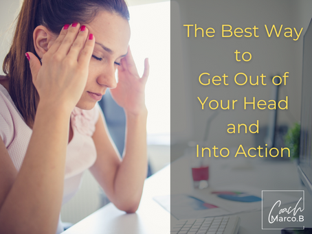 The Best Way to Get Out of Your Head and Into Action in 2021