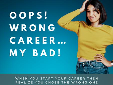 Oops! Wrong Career…My Bad!