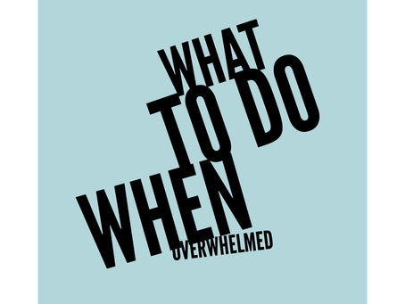 what to do when overwhelmed