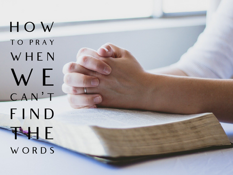 How to Pray When We Can't Find the Words