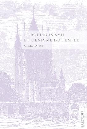 Le Roi Louis XVII et l'énigme du Temple