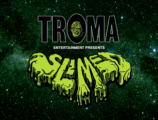 "TROMA GETS ""SLIMED!"""