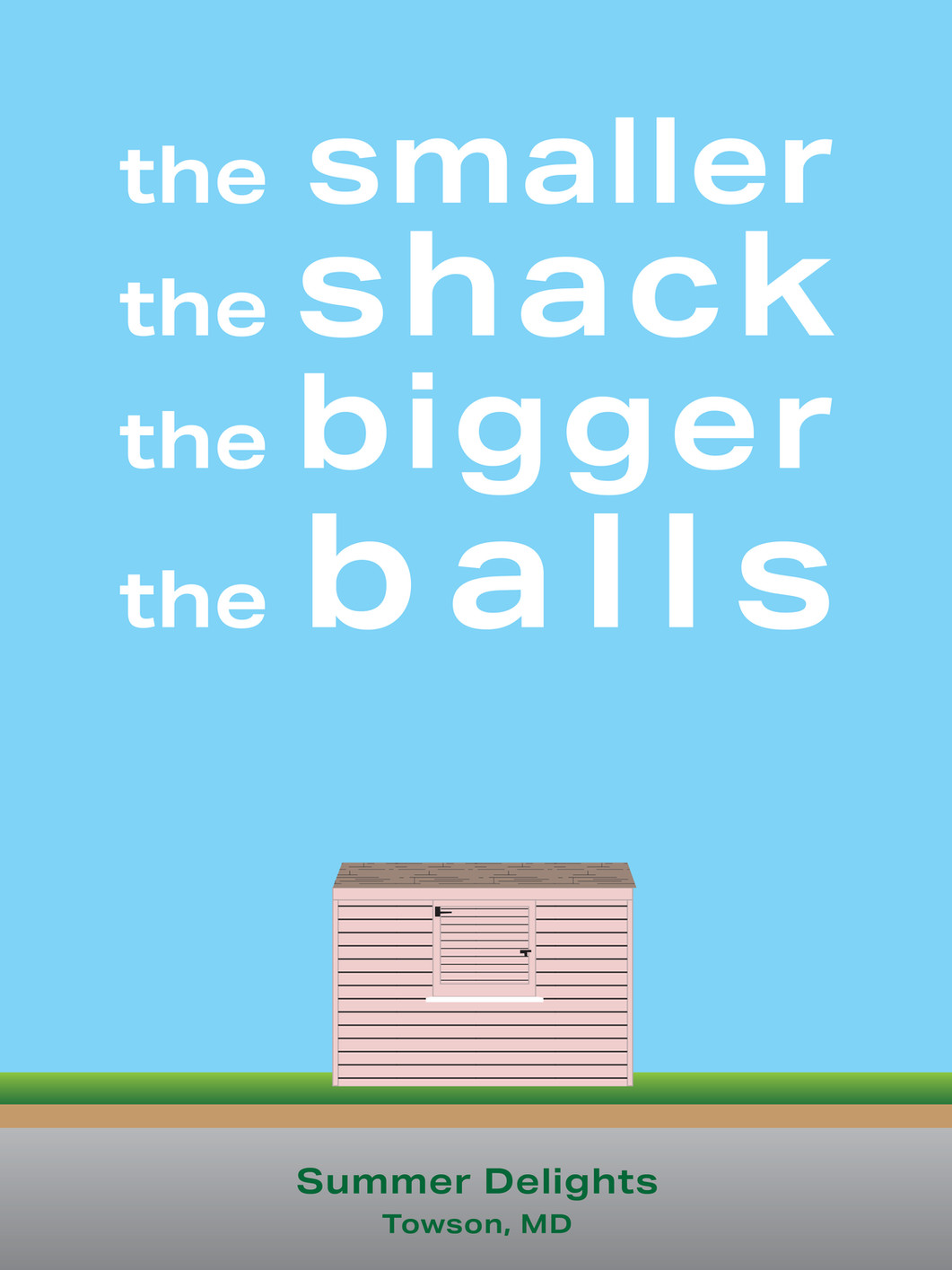 The Smaller the Shack, the Bigger the Balls