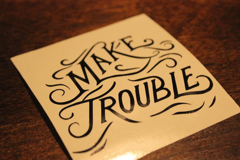 MAKE TROUBLE STICKER