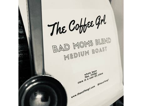 """Good Coffee for """"BAD Moms"""""""
