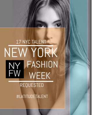 17 Latitude Talent Requested for NYFW Audition