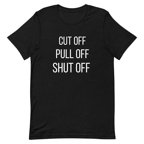 Cut off - Pull Off - Shut Off  T-Shirt