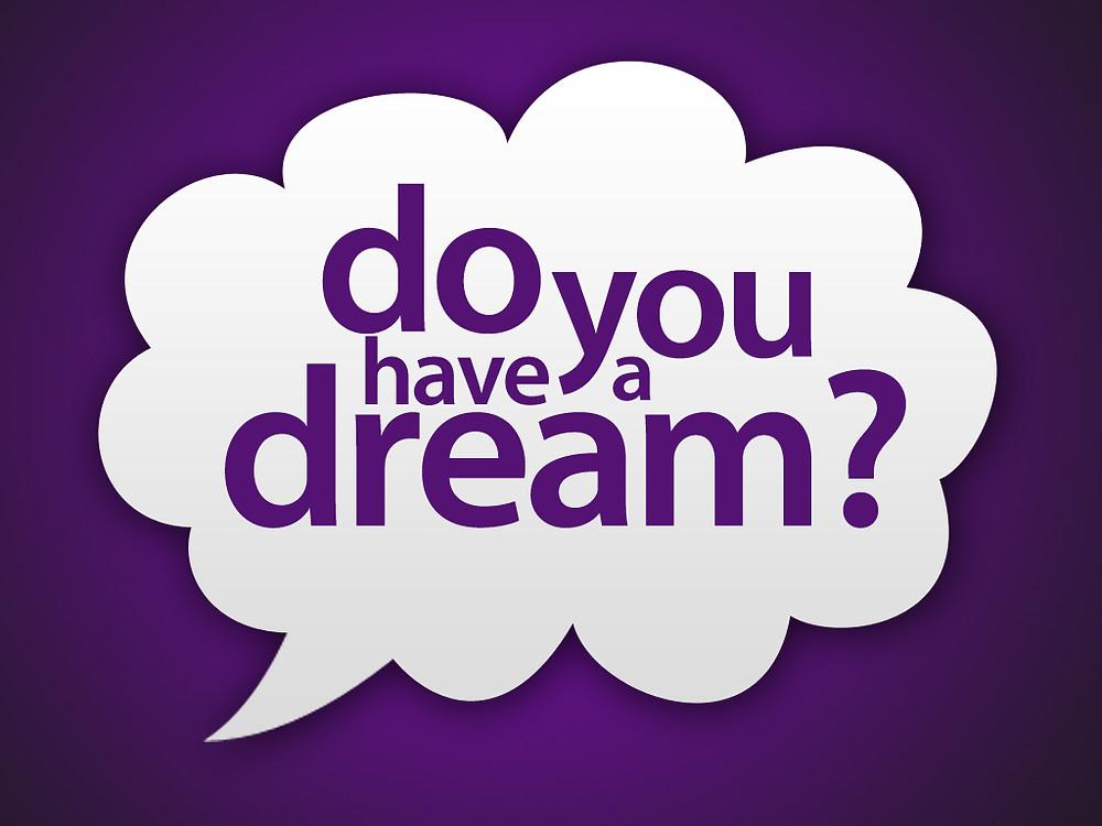 Do you have a dream?