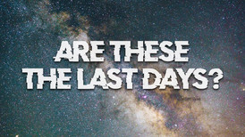 Are These the Last Days?