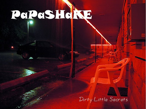 "Papashake ""Dirty Little Secrets"""