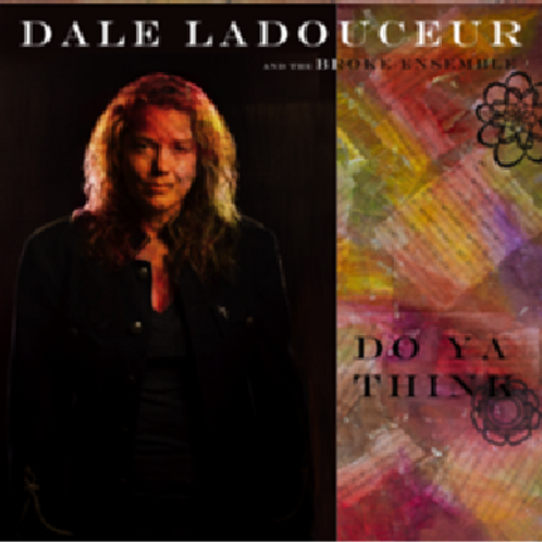 Dale Ladouceur and the Broke Ensemble -Do Ya Think