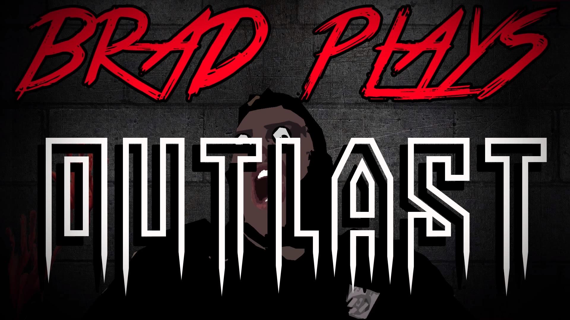 Brad Plays: Outlast