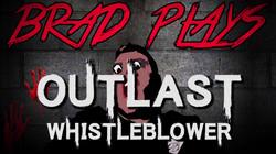 Brad Plays: Outlast Whistleblower