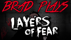 Brad Plays: Layers of Fear