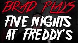 Brad Plays: Five Nights at Freddy's