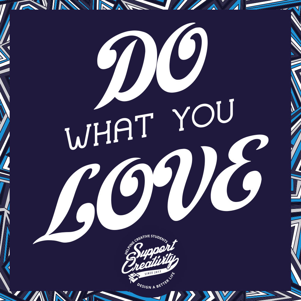Do What You Love - Support Creativity