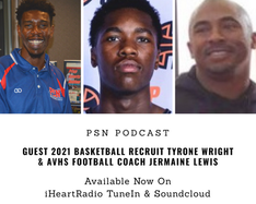 PSN Podcast Episode 35 Guest 2021 Hoops Recruit Tyrone Wright And AVHS Football Coach Jermaine Lewis