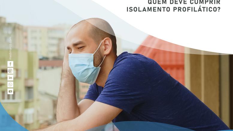 Quem deve cumprir isolamento profilático?