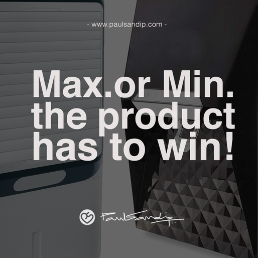 Max or Min, the product has to win!