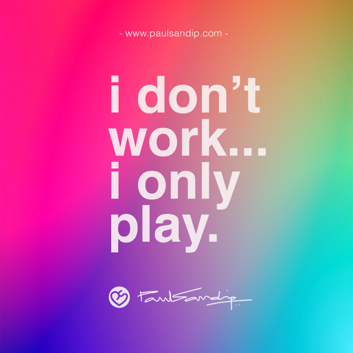 i don't work...i only play.