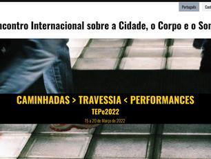 Encontro Internacional sobre a Cidade, o Corpo e o Som CAMINHADAS > TRAVESSIA < PERFORMANCESTEPe2022