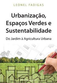 Urbanização, Espaços Verdes e Sustentabilidade Do Jardim à Agricultura Urbana.