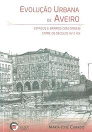 Evolução urbana de Aveiro : espaços e bairros com origem entre os séculos XV e XIX