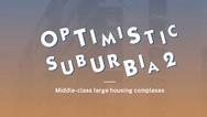 """Optimistic Suburbia 2 - Middle-Class Large Housing Complexes"""