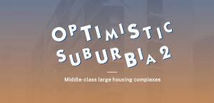 """Optimistic Suburbia 2 - Middle-Class Large Housing Complexes"""