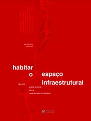 Habitar o Espaço Infraestrutural. Ideias de projeto territorial para a reestruturação da metrópole