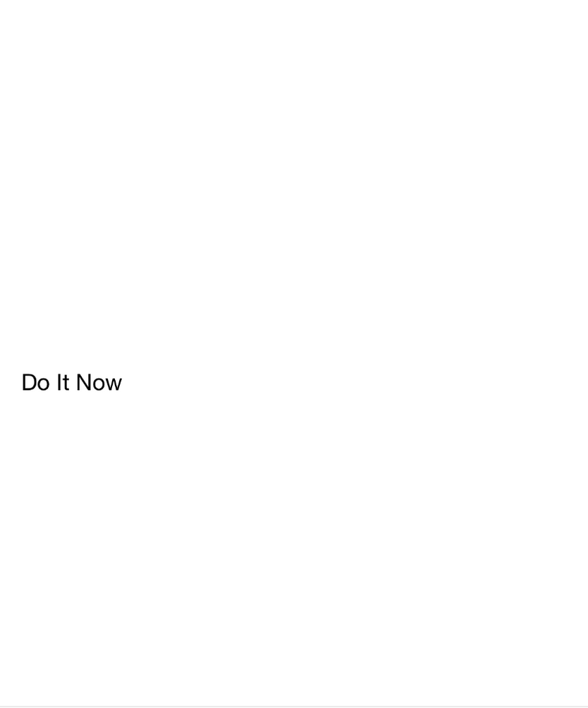 The Do It Now Principle