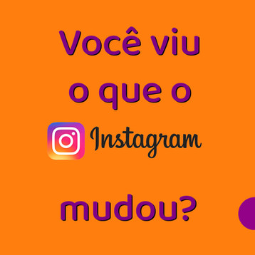 Você viu que o Instagram mudou?
