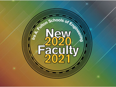 ASU ENGINEERING WELCOMES NEW FACULTY, 2020-2021