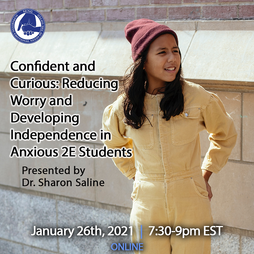 SENGinar - Confident and Curious: Reducing Worry and Developing Independence in Anxious 2E Students