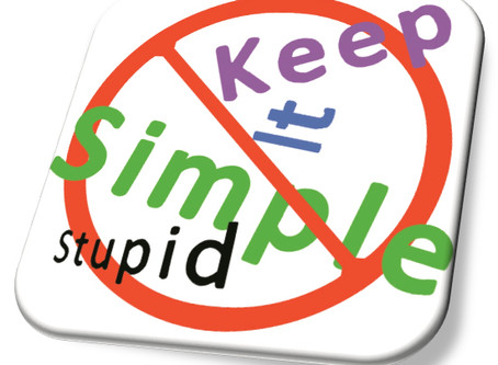 """Stop Trying to """"Keep It Simple, Stupid"""""""