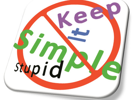 "Stop Trying to ""Keep It Simple, Stupid"""